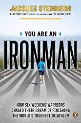 You Are an Ironman: How Six Weekend Warriors Chased Their Dream of Finishing the World's Toughest Tr iathlon by Jacques Steinberg (2012-06-26)