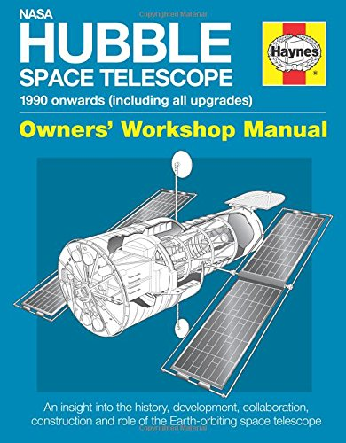 NASA Hubble Space Telescope - 1990 Onwards: An Insight into the History, Development, Collaboration, Constructionand Role of the Earth-Orbiting Space Telescope (Owners Workshop Manual)