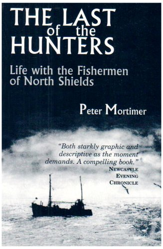 The Last of the Hunters: Life with the Fishermen of North Shields: 1