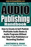 Telecharger Livres The TurnKey Publisher s Audio Publishing Handbook How to Create Self Publish Profitable Audio Books Audio Programs Without Any Help From Publishers or Recording Studios by Matthew S Chan 2009 06 24 (PDF,EPUB,MOBI) gratuits en Francaise