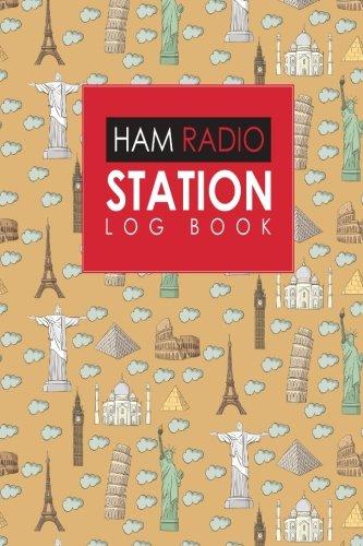 Ham Radio Station Log Book: Amateur Radio Log, Ham Radio Log Book, Ham Radio Book, Ham Radio Logbook, Cute World Landmarks Cover (Radio Station 10)