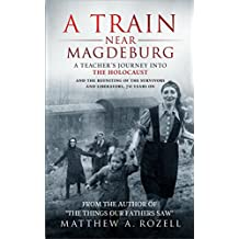 A Train Near Magdeburg―The Holocaust, the survivors, and the American soldiers who saved them (English Edition)