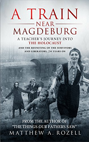 A Train Near Magdeburg_The Holocaust, the survivors, and the American soldiers who saved them (English Edition)