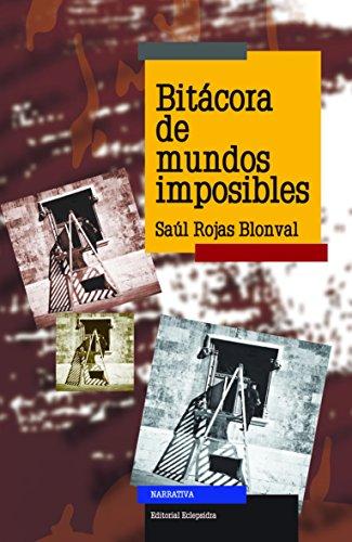 Bitácora de mundos imposibles eBook: Saúl Rojas Blonval, Editorial ...