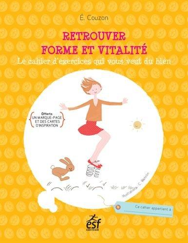 Retrouver forme et vitalité : Le cahier d'exercices qui vous veut du bien, offerts un marque-page et des cartes d'inspiration par Elisabeth Couzon
