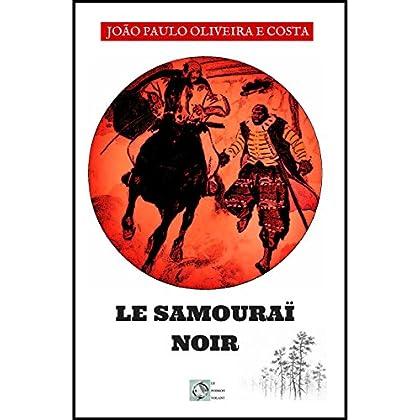 Le Samouraï Noir: Roman Historique (Nagasaki t. 1)