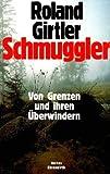 Schmuggler. Von Grenzen und ihren Überwindern - Roland Girtler