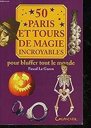50 paris et tours de magie incroyables
