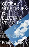 #2: GLOBAL STRATEGIES OF ELECTRIC VEHICLES: US – A Case Study.  India – The Next Attractive Market