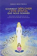 Comment déployer l'être spirituel que nous sommes - Discerner notre mission de vie et évoluer de manière authentique de Serge Boutboul