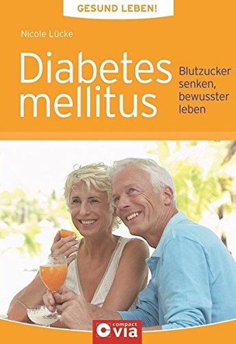 Diabetes mellitus (Gesund leben!): Blutzucker senken, bewusster leben