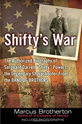 Shifty's War: The Authorized Biography of Sergeant Darrell Shifty Powers, the Legendary Shar pshooter from the Band of Brothers by Marcus Brotherton (2011-05-03)