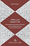 Affekt und Subjektivität: Lebensphänomenologische Beiträge zur Psychologie und zum Wesen des Menschen