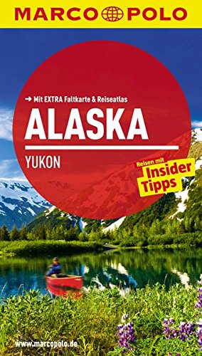 MARCO POLO Reiseführer Alaska, Yukon: Reisen mit Insider-Tipps. Mit EXTRA Faltkarte & Reiseatlas