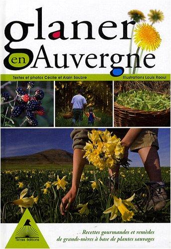 Glaner en Auvergne : Des recettes gourmandes et des remèdes de grands-mères à base de plantes sauvages