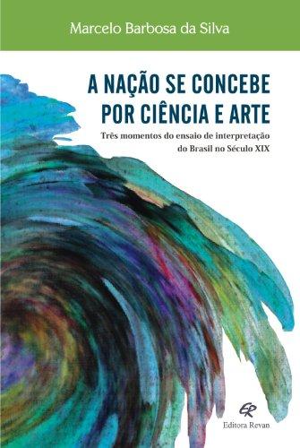 Nacao Se Concebe Por Ciencia E Arte-Tres Momentos Do Ensaio De Interpr