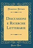 Discussioni e Ricerche Letterarie (Classic Reprint)
