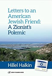 Letters to an American Jewish Friend: a Zionist's Polemic by Hillel Halkin (2013-11-15)