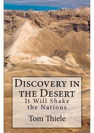 [(Discovery in the Desert : It Will Shake the Nations)] [By (author) Tom Thiele] published on (February, 2011)