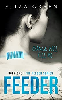 Feeder: Young Adult Science Fiction (Book 1, Feeder Series) by [Green, Eliza]
