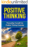 Positive Thinking: Persuading Yourself Into Positive Thinking Everyday: Positive Thinking Everyday (Positive Psychology) (Positive Psychology, Positive Discipline Book 1)