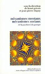 Mécanismes mentaux, mécanismes sociaux - De la psychose à la panique de Jean-Pierre Dupuy