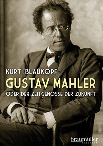 Gustav Mahler: oder Der Zeitgenosse der Zukunft