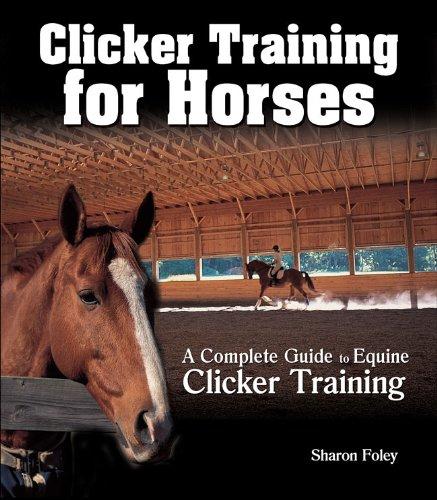 Clicker Training for Horses: Clicker Training for Improved Horsemanship por Sharon Foley