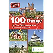 100 Dinge, die sie in Sachsen-Anhalt erlebt haben müssen, die 100 besten Ausflugstipps für Sachsen-Anhalt, zusammengestellt von den Radio SAW-Hörern (Sutton Freizeit)