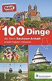 100 Dinge, die sie in Sachsen-Anhalt erlebt haben müssen, die 100 besten Ausflugstipps für Sachsen-Anhalt, zusammengestellt von den Radio SAW-Hörern (Sutton Freizeit) - radio SAW
