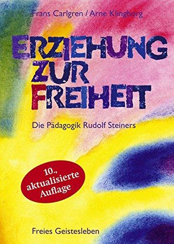 Erziehung zur Freiheit. Die Pädagogik Rudolf Steiners.