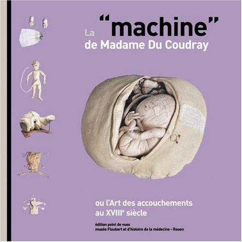 La machine de madame du Coudray : Ou l'Art des accouchements au XVIIIe siècle
