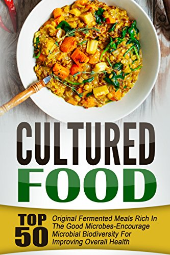 cultured-food-top-50-original-fermented-meals-rich-in-the-good-microbes-encourage-microbial-biodiver