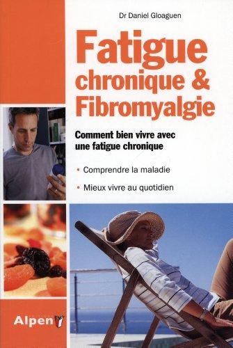 Fatigue chronique & fibromyalgie : Syndrome de fatigue chronique et fibromyalgie, deux maladies au coeur de la recherche par Daniel Gloaguen