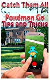 Catch Them All: Pokémon Go Tips and Tricks