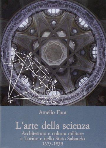 L'arte della scienza. architettura e cultura militare a torino e nello stato sabaudo (1673-1859)