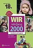 Wir vom Jahrgang 2000 - Kindheit und Jugend (Jahrgangsbände): 18. Geburtstag - Ellen Ungerer, Linda Limmeroth