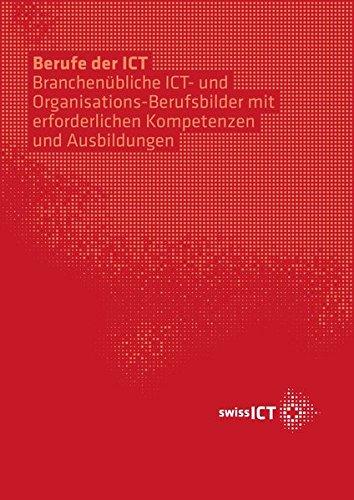 Berufe der ICT: Branchenübliche ICT- und Organisations-Berufsbilder mit erforderlichen Kompetenzen und Ausbildungen
