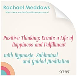 Positive Thinking: Create a Life of Fulfillment and
