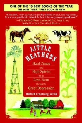 [ LITTLE HEATHENS: HARD TIMES AND HIGH SPIRITS ON AN IOWA FARM DURING THE GREAT DEPRESSION ] by Kalish, Mildred Armstrong ( Author) Apr-2008 [ Paperback ]