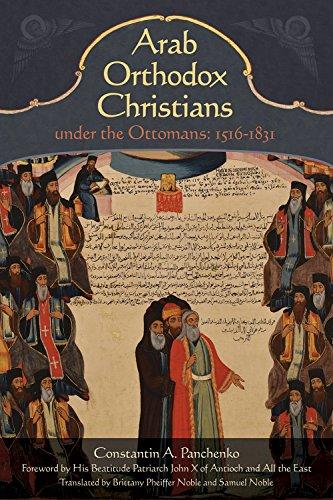 Arab Orthodox Christians Under the Ottomans 1516-1831 (English Edition)