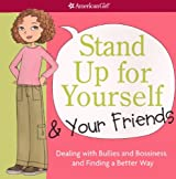 Stand Up for Yourself and Your Friends: Dealing with Bullies and Bossiness and Finding a Better Way (Americangirl) by Patti Kelley Criswell (2008-12-29)