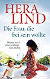 Die Frau, die frei sein wollte: Roman nach einer wahren Geschichte - Hera Lind