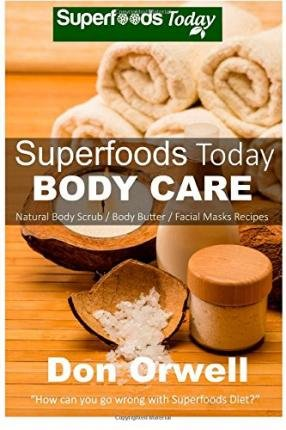 -superfoods-today-body-care-natural-recipes-for-beautiful-skin-and-hair-body-scrubs-and-facial-masks