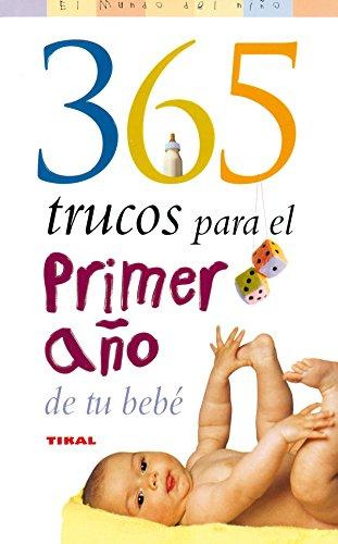 365 Trucos Para El Primer Año De Tu Bebe (El Mundo Del Niño) por Julian Orestein