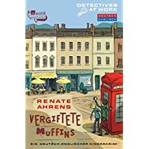 Vergiftete Muffins: Ein deutsch-englischer Kinderkrimi (Detectives at Work, Band 2)