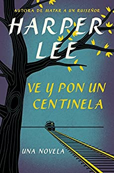 Ve y pon un centinela (Narrativa) de [Lee, Harper]