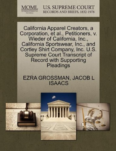 Preisvergleich Produktbild California Apparel Creators, a Corporation, et al., Petitioners, V. Wieder of California, Inc., California Sportswear, Inc., and Cortley Shirt Company