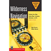 Wilderness Navigation: Finding Your Way Using Map, Compass, Altimeter, & GPS, 2nd Ed. (Mountaineers Outdoor Basics)