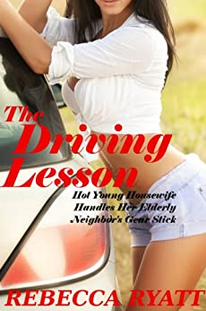 The Driving Lesson: Hot Young Woman Drives Old Man Crazy (Romping with Wrinklies) by [Ryatt, Rebecca]